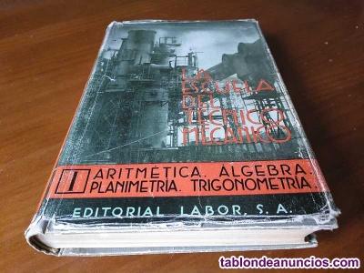 La esuela del técnico mecánico tomo i aritmética. álgebra. Planimetría. Trigonom