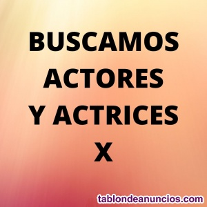 Buscamos actores y actrices x